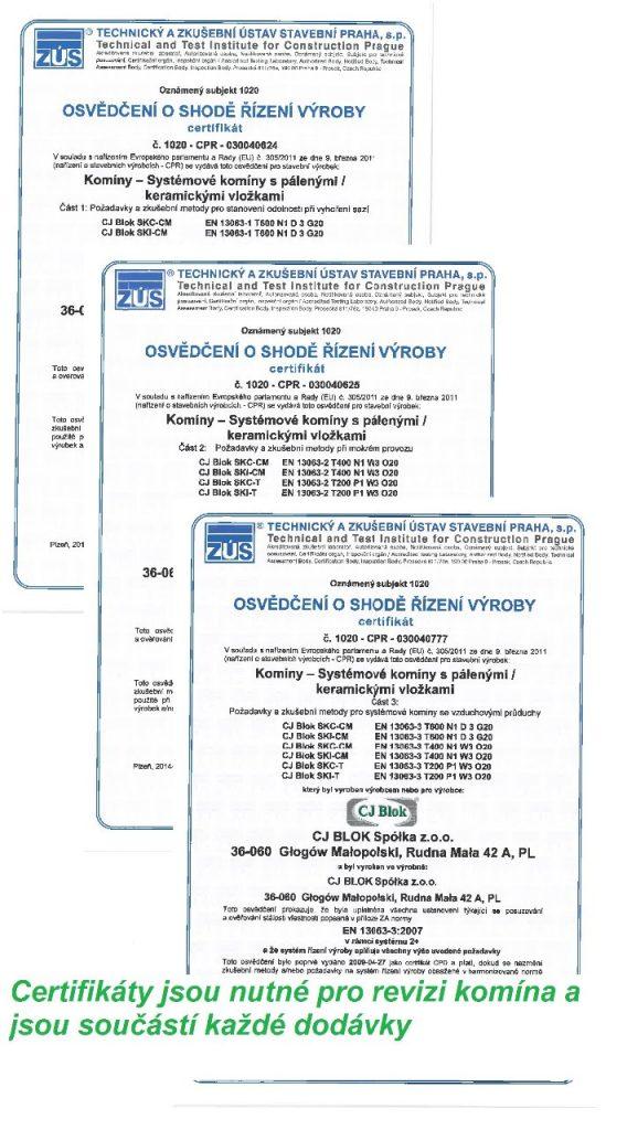 Komínové systémy jsou certifikovány státní zkušebnou TZÚS Praha. Splňují normy pro komínové systémy podle nejnovějších aktualizací. Více zde: http://www.kominy-cjblok.cz/nabidka/certifikaty/